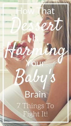 How That Dessert Is Harming Your Baby's Brain - 7 Things To Fight It!