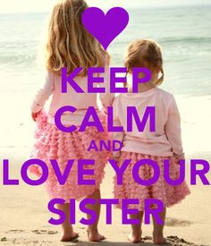 KEEP CALM AND LOVE YOUR SISTER