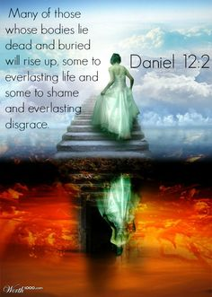 Daniel Many of those whose bodies lie dead and buried will rise up, some to everlasting life and some to shame and everlasting disgrace. by heather Lamentations, Psalms, Jesus Is Coming, Old And New Testament, Everlasting Life, Jesus Loves Me, God Jesus, Jesus Christ, Bible Scriptures