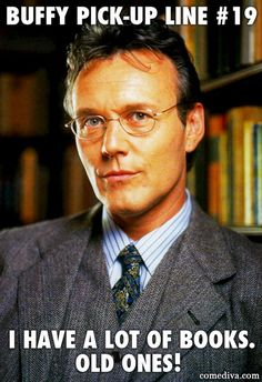 Buffy Pick-Up Line: I would never say no to Giles anyway.......
