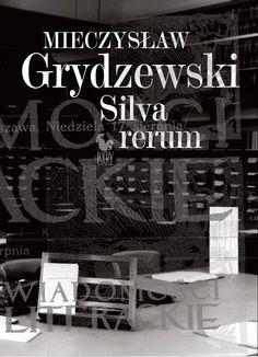 """""""Silva rerum"""" Mieczysław Grydzewski Cover by Andrzej Barecki Selected and edited by Mirosław A. Supruniuk and Jerzy B. Wójcik Published by Wydawnictwo Iskry 2014"""