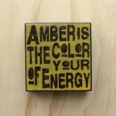 Amber is the color of your Energy
