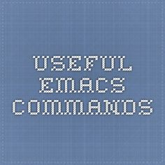 Some useful EMACS commands beyond the common ones.