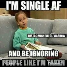 """67 Funny Single Memes - """"I'm single AF and be ignoring people like I'm taken. Single Girl Memes, Funny Single Memes, Single Women Quotes, Single Humor, Funny Relatable Memes, Funny Quotes, Bye Quotes, Swag Quotes, Funny Phrases"""