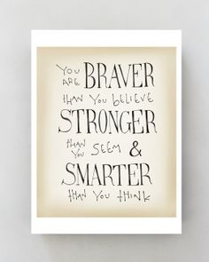 You are Braver... Winnie the Pooh. Is love to have this somewhere my girls could see it every day.