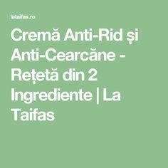 Cremă Anti-Rid și Anti-Cearcăne - Rețetă din 2 Ingrediente | La Taifas Good To Know, Anti Aging, Beauty Hacks, Beauty Tips, Rid, Facial, Health Fitness, Hair Beauty, Skin Care