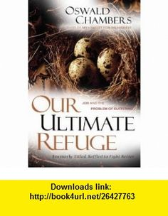 OUR ULTIMATE REFUGE (9781572931985) Oswald Chambers , ISBN-10: 1572931981  , ISBN-13: 978-1572931985 ,  , tutorials , pdf , ebook , torrent , downloads , rapidshare , filesonic , hotfile , megaupload , fileserve