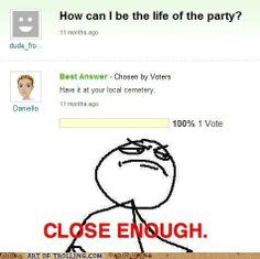 close enough meme 23 You Make Me Laugh, Have A Laugh, Laugh Out Loud, Close Enough Meme, Tricky Questions, Funny Memes, Hilarious, Yahoo Answers, Meaningful Quotes