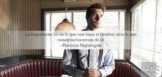 Lo importante no es lo que nos hace el destino, sino lo que nosotros hacemos de él. – Florence Nightingale