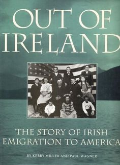 Out of Ireland The Story of Irish Emigration to America (E184 .I6 M54 1994)