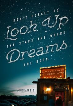 Don't forget to look up. The stars are where dreams are born.