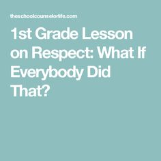 1st Grade Lesson on Respect: What If Everybody Did That?