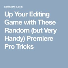 Up Your Editing Game with These Random (but Very Handy) Premiere Pro Tricks