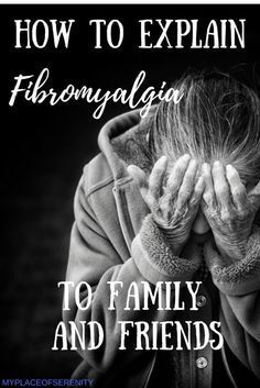 How to Explain Fibromyalgia to Family and Friends | My Place of Serenity