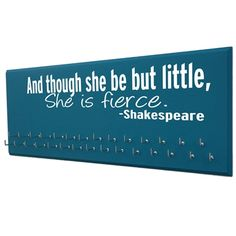 And though she be but little, she is fierce. - Shakespeare medal holder hanger display starting at $24.99 Time to show case your  MEDALS