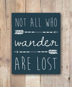 Lord of the Rings Quote, Not All Who Wander Are Lost Digital Print, Tolkien Quote, Printable Men Gift, Instant Download, Teen Boy Gift by JustPeachyPrintables on Etsy https://www.etsy.com/listing/225591331/lord-of-the-rings-quote-not-all-who