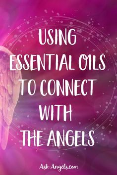 Essential oils are powerful tools for bringing healing to your mind, body, and spirit… They can also help you to connect with angels!