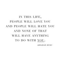 In This Life, People Will Love You And People Will Hate You And None Of That Will Have Anything To Do With You.
