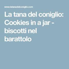 La tana del coniglio: Cookies in a jar - biscotti nel barattolo