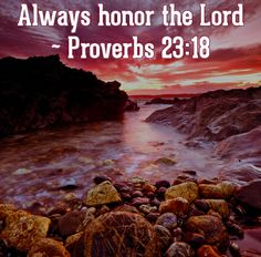 Always honor the Lord. Then you will truly have hope for the future. - Proverbs 23:18 #887thebridge #love #jesus http://887thebridge.com/faith-builder/2014-02-09.html