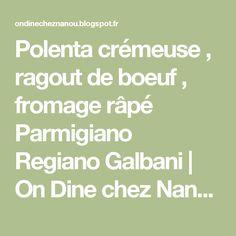 Polenta crémeuse , ragout de boeuf , fromage râpé Parmigiano Regiano Galbani | On Dine chez Nanou