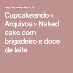 Cupcakeando » Arquivos » Naked cake com brigadeiro e doce de leite