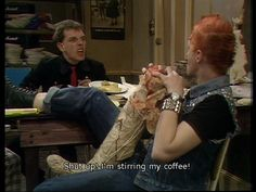 Rick and Vyvyan - they always argue and hit each other and I love it!!!