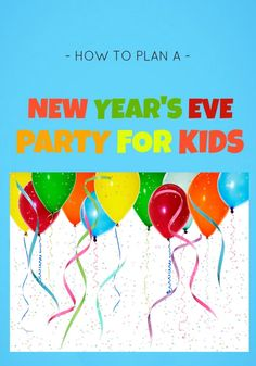 How to Plan a New Year Eves Party for Kids....taking ideas from this post for 2014.
