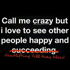 Call me crazy, but I love to see other people happy and deadlifting 'till they bleed. #quote #inspiration #inspirationalquote #DeadliftTillImDead #powerlifting #powerbuilding #weightlifting #bodybuilding #strongman #crossfit #fitness #muscle #gym #sport #train #gymgear #training #4everbulk #gainz #tshirt #progress #gymtime #PR #focus #ig_fitness_freaks #gymrat #trainhard #workout #exercise  US: http://ironemotion.spreadshirt.com/  IF YOU'D LIKE A SHOUTOUT, TAG THE @IRONANDEMOTION…