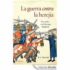 La guerra contra la herejía : fe y poder en la Europa medieval / R.I. Moore ; traducción castellana de María Tabuyo y Agustín López
