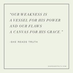 Our weakness is a vessel for his power.