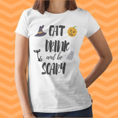 8c8bd164c Eat Drink and Be Scary Super Cute Adorable Women's Halloween T-shirt!  Perfect for preschool kindergarten grade elementary school teachers, mom,  grandma.