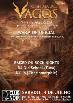 Warm Up Oficial do Festival Vagos Open Air Sábado 4 de Julho SORTEIO DE 2 ENTRADAS + MERCHANDISING VOA Evento: https://www.facebook.com/events/104134766596774/ Hard Rock, Glam Rock, 80s & 90s Rock, Heavy Metal  Host: Old School & Jó [Theriomorphic] Entrada 2 Euros Aberto das 23 às 4