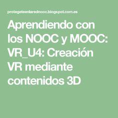 Aprendiendo con los NOOC y MOOC: VR_U4: Creación VR mediante contenidos 3D