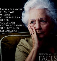 >>EACH YEAR MORE THAN TWO MILLION VULNERABLE AND OLDER ADULTS ARE VICTIMS OF ABUSE, NEGLECT, AND EXPLOITATION!!  - WHAT KIND OF WORLD DO WE LIVE IN? THIS NUMBER IS ASTRONOMICAL!!  DOES ANYONE CARE ANYMORE?  THIS IS DOWN RIGHT DISGUSTING!! NEEDS TO STOP!!! WHAT ARE THEY DOING TO STOP THE PROBLEMS OR ARE THEY GOING TO LET IT PREVAIL AND THINK IT IS NOTHING?
