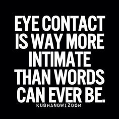 OMG! This could not be more true. When you and your Lover are in a loud crowed room and from a distance, you both lock eyes and then all of the sudden everything around us disappears..... Those moments, that feeling is every lasting ❤️ Powerful feeling.