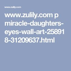 www.zulily.com p miracle-daughters-eyes-wall-art-258918-31209637.html