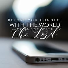 """""""Before you connect with the world, connect with the Lord."""" LDS Quotes #lds…"""