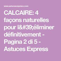 CALCAIRE: 4 façons naturelles pour l'éliminer définitivement - Pagina 2 di 5 - Astuces Express