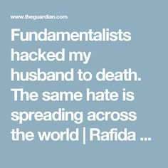 Fundamentalists hacked my husband to death. The same hate is spreading across the world | Rafida Ahmed | Opinion | The Guardian