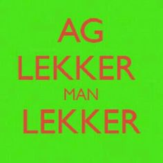 Lekker Man Lekker - Afrikaanse sê-ding wat seker d meeste gebruik word Dream Quotes, Love Quotes, Funny Quotes, Inspirational Quotes, South African Rugby, Career Quotes, Success Quotes, Words Quotes, Wisdom Quotes
