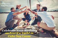 Celebrate Your Birthday on board a Yacht in Cabo San Lucas   #yachtcabo #cabocharter #birthdayyacht #cabosanlucas #birthdayparty #birthdaycelebration
