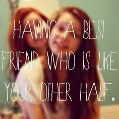 having a best friend who is like your other half