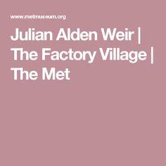 Julian Alden Weir   The Factory Village   The Met