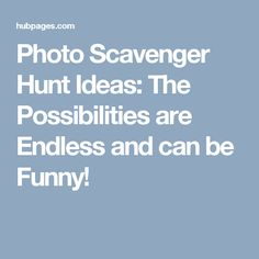 Photo Scavenger Hunt Ideas: The Possibilities are Endless and can be Funny!