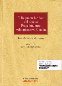 El régimen jurídico del nuevo procedimiento administrativo común / Rubén Martínez Gutiérrez.     Thomson Reuters Aranzadi, 2016