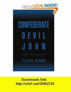 Confederate Devil John (9780595372850) Claude Brown , ISBN-10: 0595372856  , ISBN-13: 978-0595372850 ,  , tutorials , pdf , ebook , torrent , downloads , rapidshare , filesonic , hotfile , megaupload , fileserve
