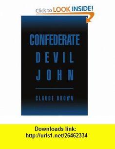 Confederate Devil John (9780595372850) Claude Brown , ISBN-10: 0595372856  , ISBN-13: 978-0595372850 ,  , tutorials , pdf , ebook , torrent , downloads , rapidshare , filesonic , hotfile , megaupload , fileserve