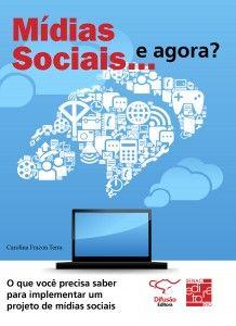 Livro Mídias sociais...e agora? Tudo o que você precisa saber para implementar um projeto de mídias sociais.