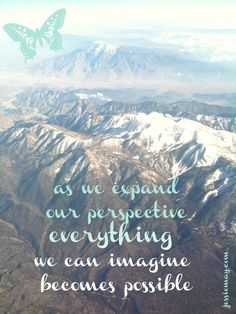 ♥ as we expand our perspective,  everything we can imagine  becomes possible ♥